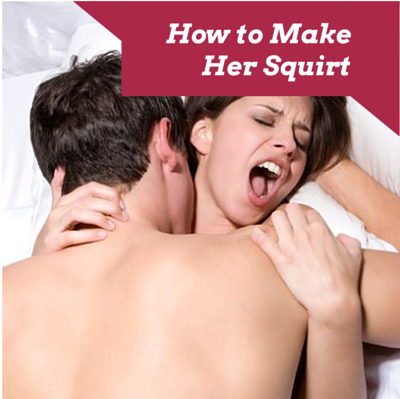 How to make a girl squirt more